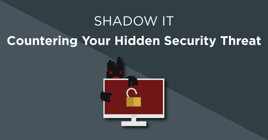 Shadow IT - Managing your hidden security threat