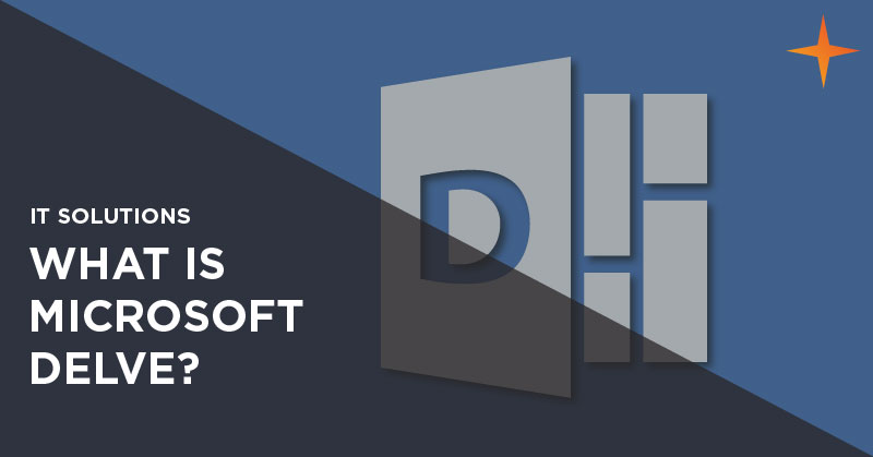 IT solutions - What is Microsoft Delve?