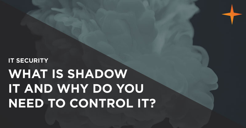 IT security - What is shadow IT and why do you need to control it?