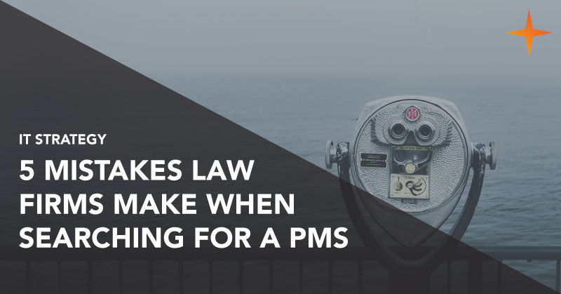 IT strategy - 5 mistakes law firms make when searching for a practice management system