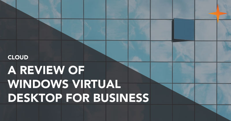 Cloud - A review of Windows Virtual Desktop for business