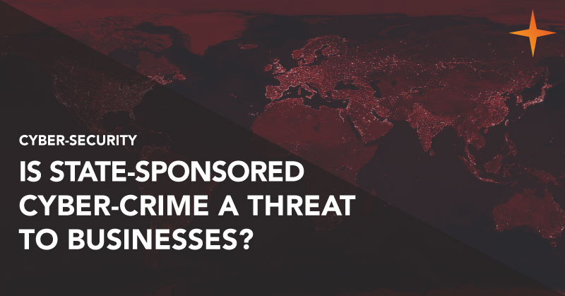 Cyber-security - Is state-sponsored cyber-crime a threat to businesses?