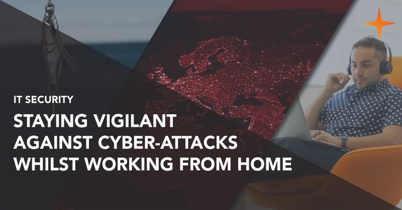 Staying vigilant against cyber attacks whilst working from home