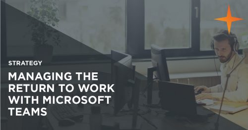 Using Microsoft Teams to manage the return to work and meet government COVID-19 guidance