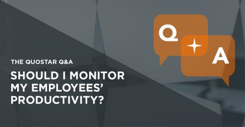 Should I use software to monitor my employees' productivity? | The QuoStar Q&A
