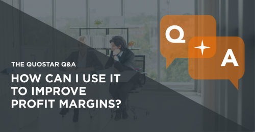 How can I use IT to improve profit margins? | The QuoStar Q&A