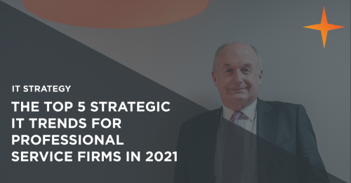 The Top 5 Strategic IT Trends for 2021: How will professional service firms use IT this year?